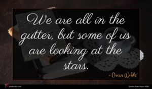 Oscar Wilde quote : We are all in ...