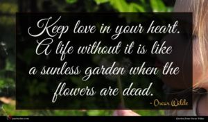 Oscar Wilde quote : Keep love in your ...