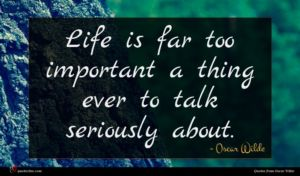 Oscar Wilde quote : Life is far too ...