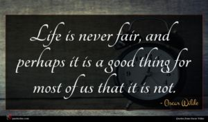 Oscar Wilde quote : Life is never fair ...