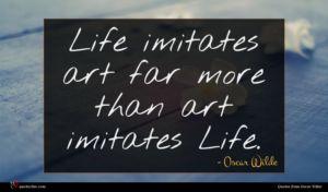 Oscar Wilde quote : Life imitates art far ...