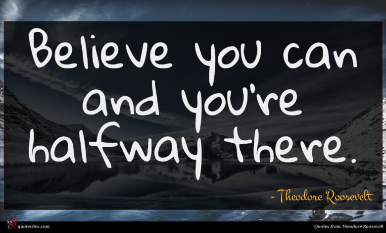 Photo of Theodore Roosevelt quote : Believe you can and …