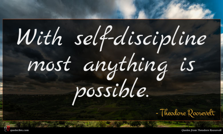 Photo of Theodore Roosevelt quote : With self-discipline most anything …