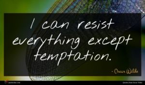Oscar Wilde quote : I can resist everything ...