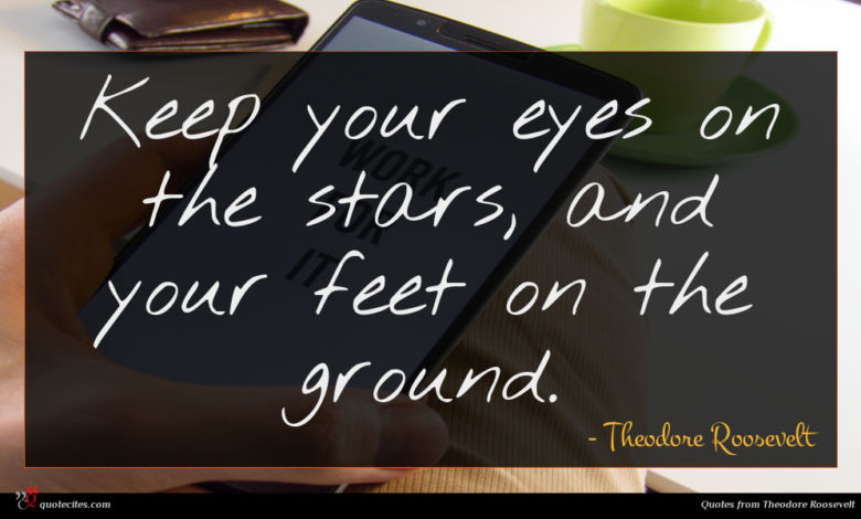 Photo of Theodore Roosevelt quote : Keep your eyes on …