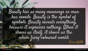 Oscar Wilde quote : Beauty has as many ...