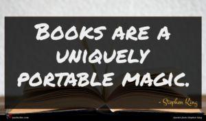 Stephen King quote : Books are a uniquely ...