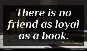 Ernest Hemingway quote : There is no friend ...