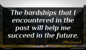 Philip Emeagwali quote : The hardships that I ...