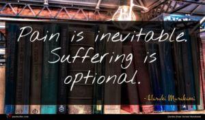 Haruki Murakami quote : Pain is inevitable Suffering ...