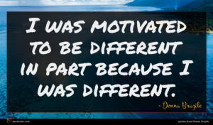 Donna Brazile quote : I was motivated to ...