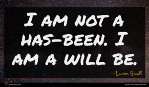 Lauren Bacall quote : I am not a ...