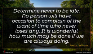 Thomas Jefferson quote : Determine never to be ...
