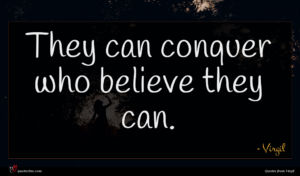 Virgil quote : They can conquer who ...