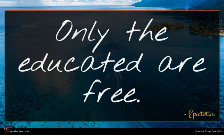 Only the educated are free.