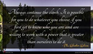 Ella Wheeler Wilcox quote : Always continue the climb ...