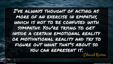 Photo of Edward Norton quote : I've always thought of …