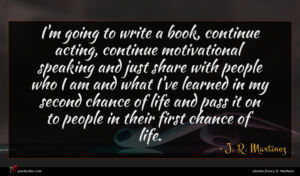 J. R. Martinez quote : I'm going to write ...