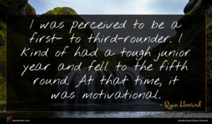 Ryan Howard quote : I was perceived to ...