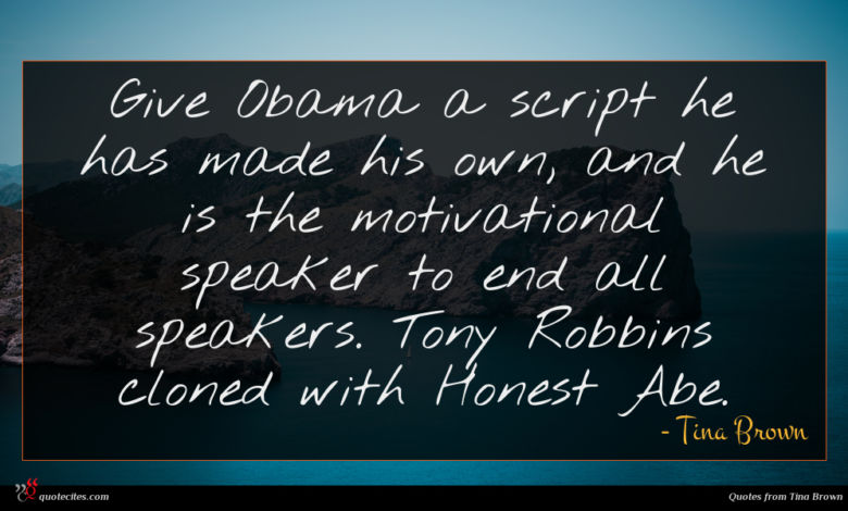 Photo of Tina Brown quote : Give Obama a script …