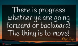 Edgar Cayce quote : There is progress whether ...