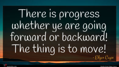 Photo of Edgar Cayce quote : There is progress whether …