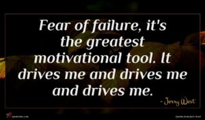 Jerry West quote : Fear of failure it's ...