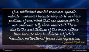 Leonard Mlodinow quote : Our subliminal mental processes ...