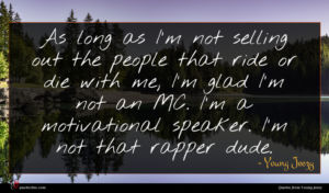 Young Jeezy quote : As long as I'm ...