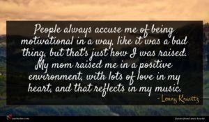 Lenny Kravitz quote : People always accuse me ...