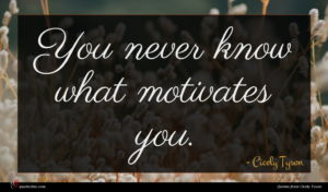 Cicely Tyson quote : You never know what ...