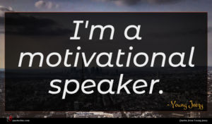 Young Jeezy quote : I'm a motivational speaker ...