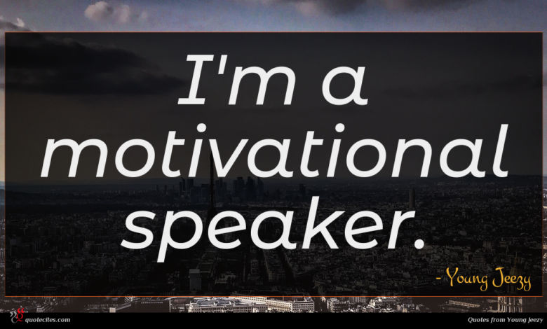 Photo of Young Jeezy quote : I'm a motivational speaker …