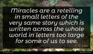 C.S. Lewis quote : Miracles are a retelling ...