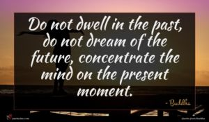 Buddha quote : Do not dwell in ...