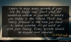 Earl Nightingale quote : Learn to enjoy every ...