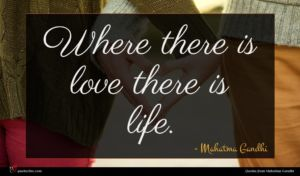 Mahatma Gandhi quote : Where there is love ...