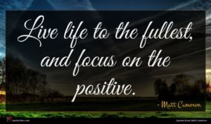 Matt Cameron quote : Live life to the ...