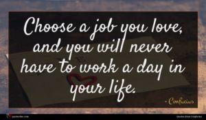 Confucius quote : Choose a job you ...