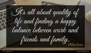 Philip Green quote : It's all about quality ...