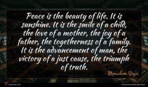 Menachem Begin quote : Peace is the beauty ...