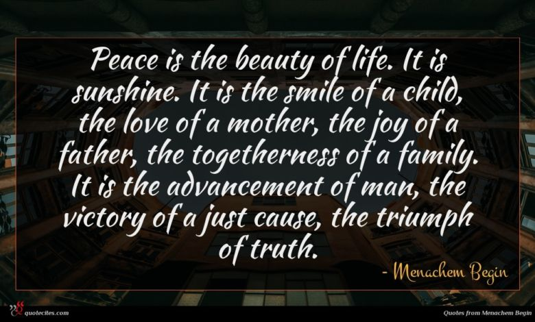 Photo of Menachem Begin quote : Peace is the beauty …