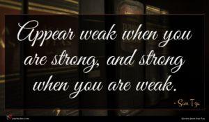 Sun Tzu quote : Appear weak when you ...