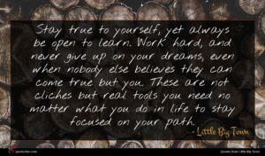 Little Big Town quote : Stay true to yourself ...