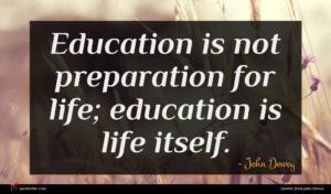 John Dewey quote : Education is not preparation ...