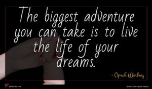 Oprah Winfrey quote : The biggest adventure you ...