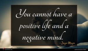 Joyce Meyer quote : You cannot have a ...