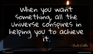 Paulo Coelho quote : When you want something ...