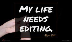 Mort Sahl quote : My life needs editing ...