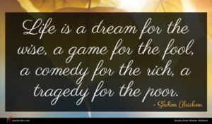 Sholem Aleichem quote : Life is a dream ...